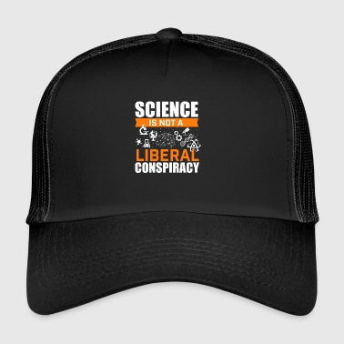 Science Is Not A Liberal Conspiracy - Conspiracy - Trucker Cap