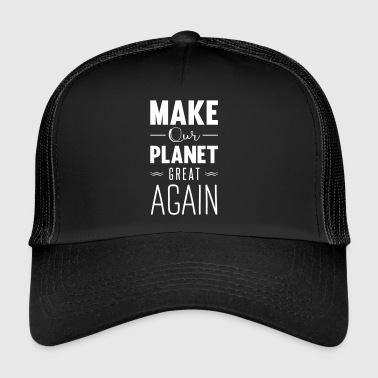make our planet great again - Trucker Cap