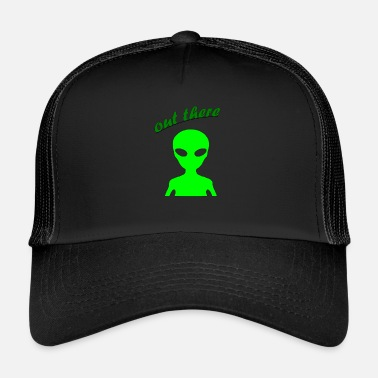 Out OUT THERE - Trucker Cap