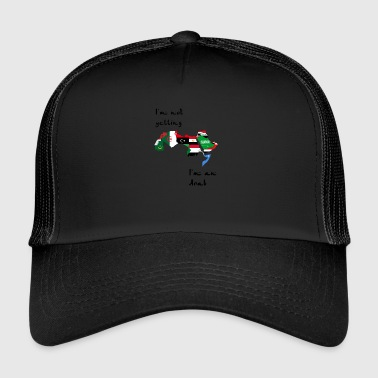 I'm not yelling. I'm an Arab - Trucker Cap