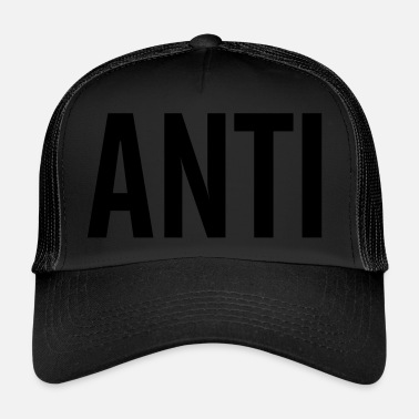 Anti anti - Trucker Cap