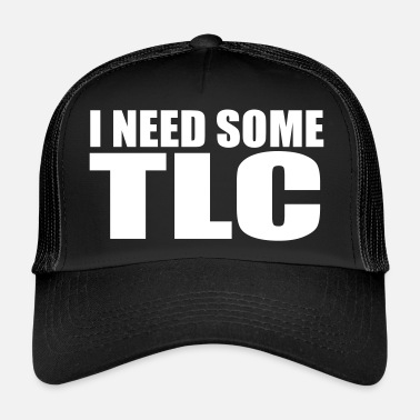 Tlc i need some tlc quote - Trucker Cap