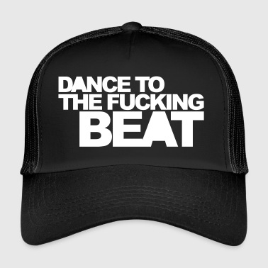 Hardstyle Dance To The Beat EDM Quote - Trucker Cap