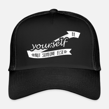 Be Yourself be yourself - Trucker Cap