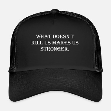 Us What doesn't kill us makes us stronger. - Trucker Cap