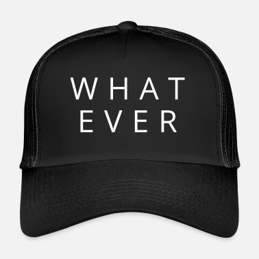 Whatever Whatever - Trucker Cap
