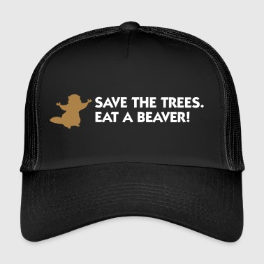 Save The Trees. Eat A Beaver. - Trucker Cap