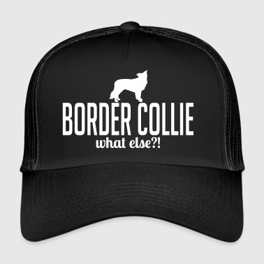 Border collie whatelse - Trucker Cap