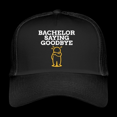 A Bachelor Saying Goodbye! - Trucker Cap