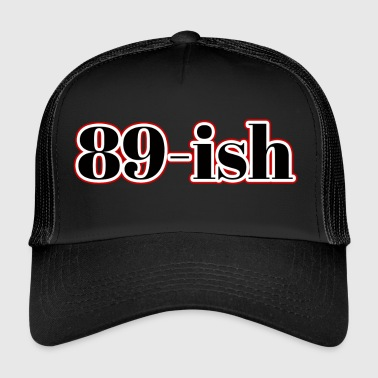 90th birthday: 89-ish - Trucker Cap