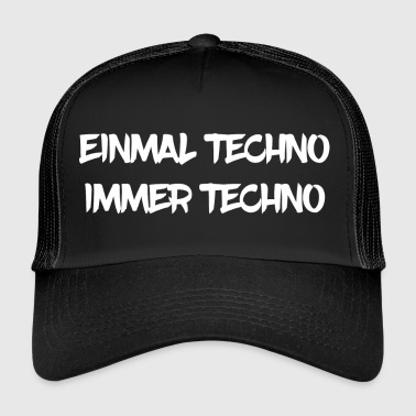 Once techno always Techno - Electro Music EDM - Trucker Cap