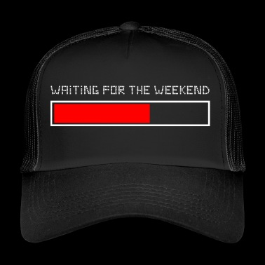 Waiting for the weekend - Trucker Cap