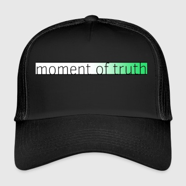 moment of truth - Trucker Cap