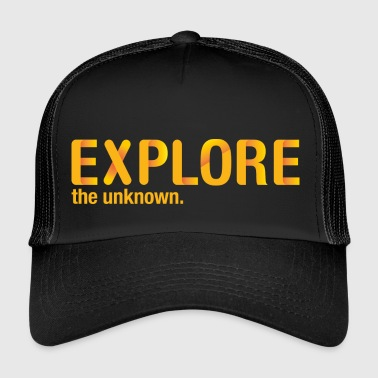 Explore the unknown. - Trucker Cap