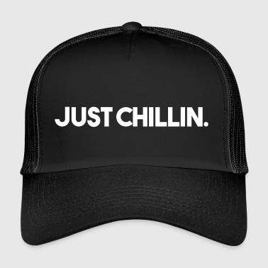 JUST CHILLIN. - Trucker Cap