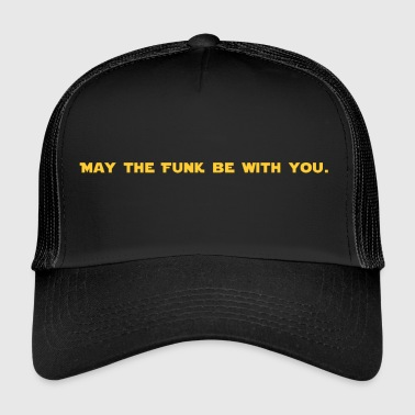 May the FUNK Be With You - Trucker Cap