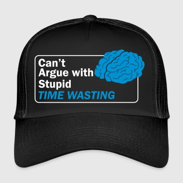 Can't argue with stupid - Trucker Cap