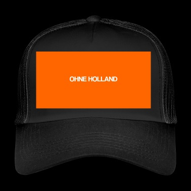 ohne Holland - Trucker Cap