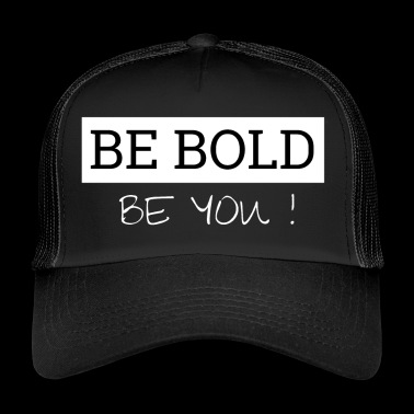 Be Bold - Be You! - Trucker Cap