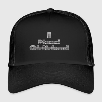 i need a girlfriend - Trucker Cap