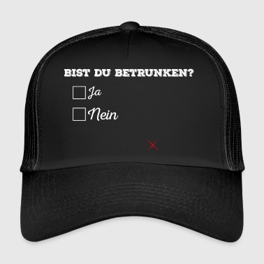 You're drunk? - Trucker Cap