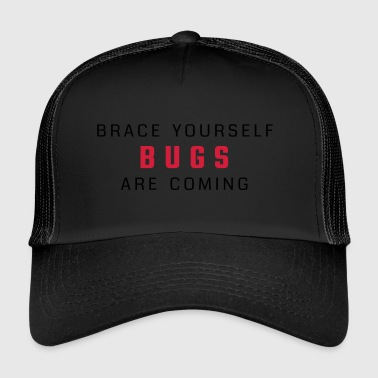 Brace yourself - bugs are coming - Trucker Cap