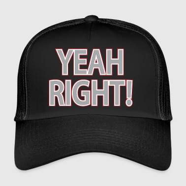 yeah right - Trucker Cap