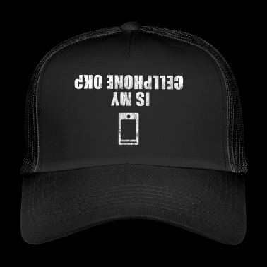 Is my cellphone ok? | Mobile | Telephone mobile phone - Trucker Cap