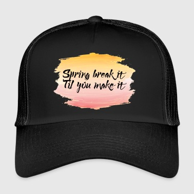 Spring Break / Spring Break: Spring Break it'til - Trucker Cap