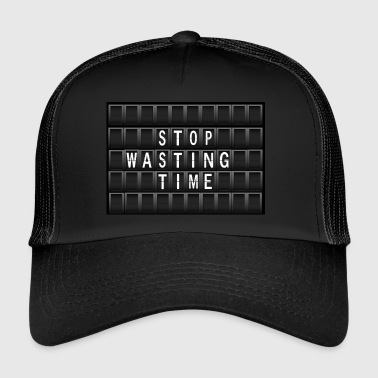 Stop wasting time! - Trucker Cap