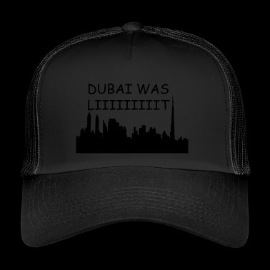 Dubai was Lit - Trucker Cap