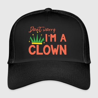 Clown: Non ti preoccupare. Io sono un clown - Regalo - Trucker Cap