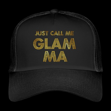 Just call me Glam Ma - Trucker Cap