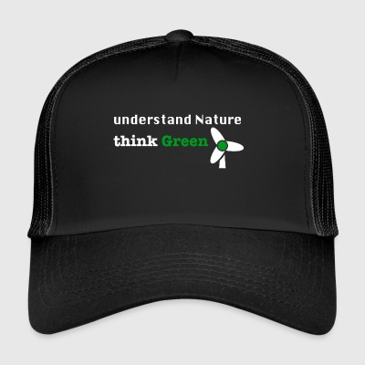 Understand Nature! And think Green. - Trucker Cap