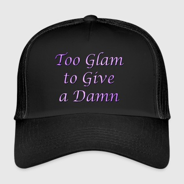 Too Glam to Give a Damn - Trucker Cap