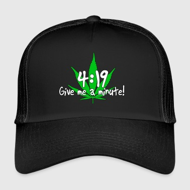 4:19 Give me a minute! - Trucker Cap