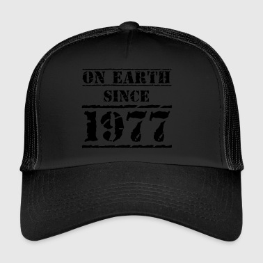 on earth since 1977 40th birthday 40th birthday - Trucker Cap