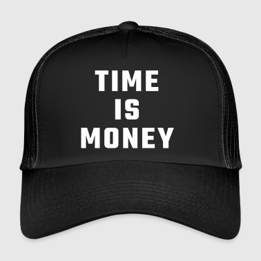 time is money - Trucker Cap