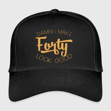 40th Birthday: Damn! Make Forty Look Good. - Trucker Cap