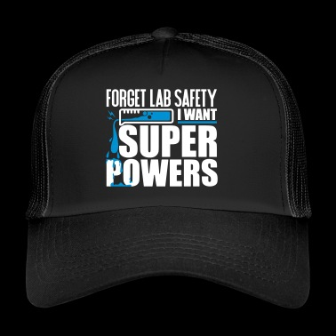 Forget lab safety i want super powers - Trucker Cap