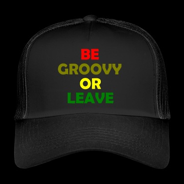 be groovy or leave - Trucker Cap