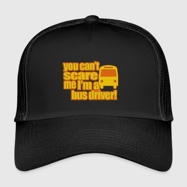 you cant scare me im a bus driver - Trucker Cap