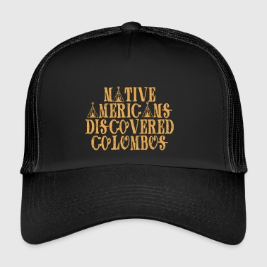Indianer: Native Americans Discovered Columbus - Trucker Cap