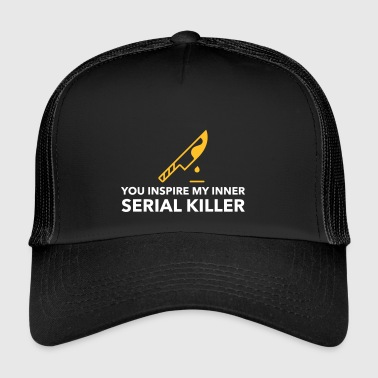 You Inspire The Serial Killer In Me! - Trucker Cap