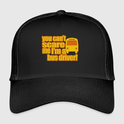 you cant scare me in a bus driver - Trucker Cap