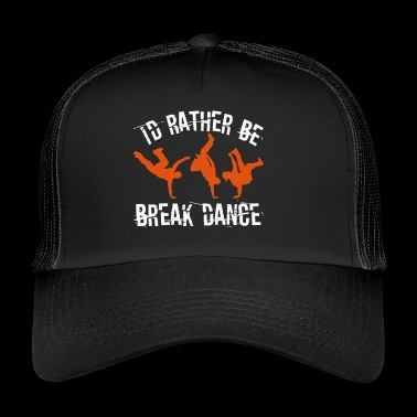 I'd Rather Be Break Dance - Trucker Cap