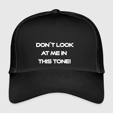 Do not look at me in this tone - Trucker Cap
