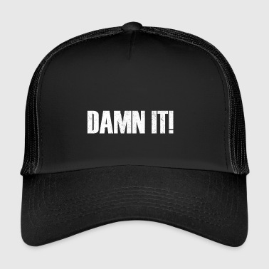 Damn it - Trucker Cap