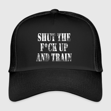 Shut the fuck up and train - Trucker Cap
