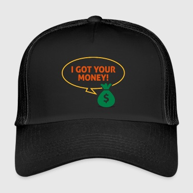 I Got Your Money! - Trucker Cap